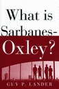 What is Sarbanes-Oxley ? Guy P. Lander