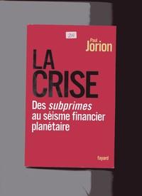 LA CRISE - Des subprimes au séisme financier planétaire
