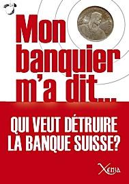 Mon banquier m'a dit... Qui veut détruire la banque Suisse ? de David Laufer, expert CFO-news