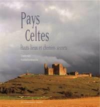 Pays celtes, hauts lieux et chemins secrets