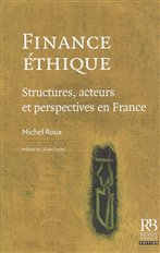 Finance, éthique : structures, acteurs et perspectives en France de Roux, Michel