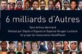 Exposition de vidéos de Yann Arthus-Bertrand - « 6 milliards d'Autres » au Grand Palais