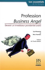 Profession business angel : devenir un investisseur providentiel averti