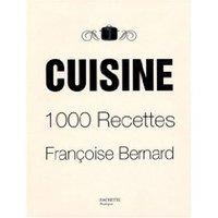 Cuisine : 1000 Recettes de Françoise Bernard