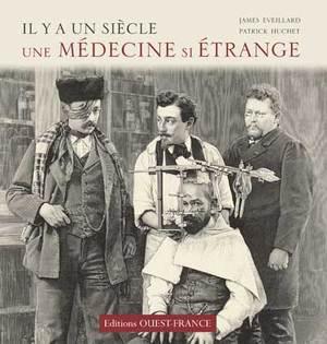 Il y a un siècle... une médecine si étrange de James Eveillard et Patrick Huchet