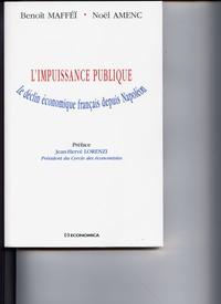 L'IMPUISSANCE PUBLIQUE Le Déclin Economique Français depuis Napoléon Benoit MAFFEI – Noël AMENC
