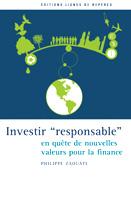 Investir « responsable ». En quête de nouvelles valeurs pour la finance