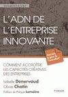 L'ADN de l'entreprise innovante - Comment accroître les capacités créatives des entreprises