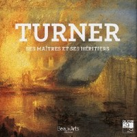 Turner, ses maîtres et ses héritiers