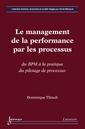 Le management de la performance par les processus : du BPM à la pratique du pilotage de processus