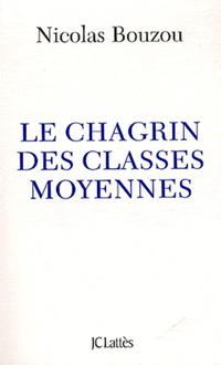 Le chagrin des classes moyennes par Nicolas Bouzou