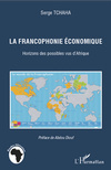 La francophonie économique - Horizons des Possibles vus d'Afrique