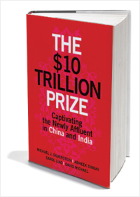 The $10 Trillion Dollar Prize: Captivating the Newly Affluent in China and India
