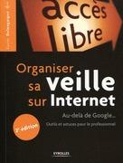 Organiser sa veille sur Internet - Au-delà de Google... Outils et astuces pour le professionnel