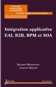 Intégration applicative EAI, B2B, BPM et SOA - Bernard Manouvrier et Laurent Ménard