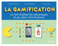 La gamification - Ou l'art d'utiliser les mécaniques du jeu dans votre business