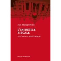 L'injustice fiscale - Ou l'abus de bien commun
