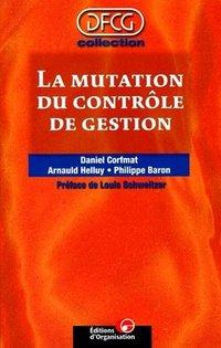 La mutation du contrôle de gestion - Daniel Corfmat , Arnaud Helluy , Philippe Baron