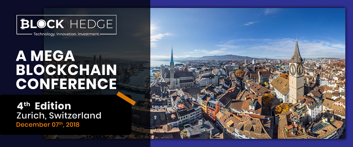 The Fourth Edition Of Block Hedge Business 2018 At Zurich Is Set To Create Ripples In The Blockchain World