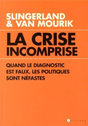La crise incomprise - Quand le diagnostic est faux, les politiques sont néfastes