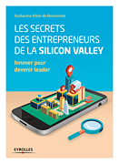 Les secrets des entrepreneurs de la Silicon Valley - Innover pour devenir leader